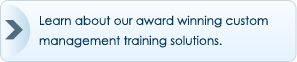 Learn about our award winning custom management training solutions.