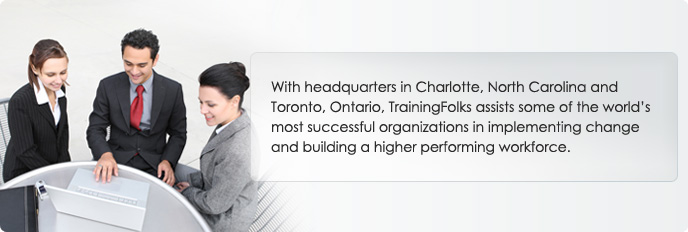 With headquarters in Charlotte, North Carolina and Toronto, Ontario, TrainingFolks assists some of the world's most successful organizations in implementing change and building a higher performing workforce.