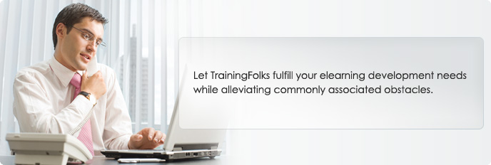 Let TrainingFolks fulfill your eLearning development needs while alleviating commonly associated obstacles.