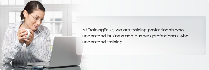 At TrainingFolks, we are training professionals who understand business and business professionals who understand training.